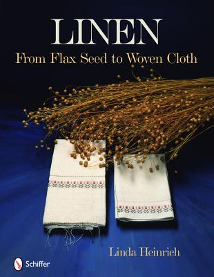 Linen from Flax Seed to Woven Cloth By Heinrich, Linda