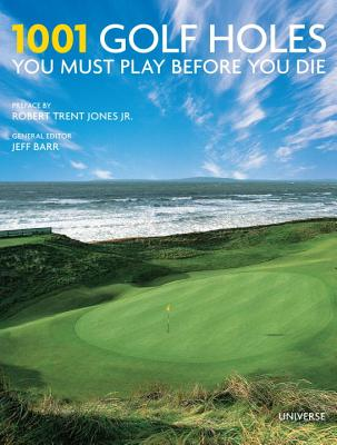 1001 Golf Holes You Must Play Before You Die By Barr, Jeff (EDT)/ Jones, Robert Trent Jr (FRW)