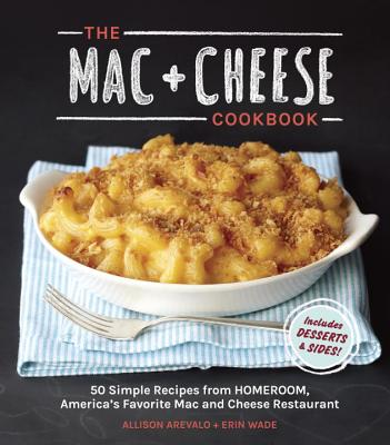 The MAC + Cheese Cookbook By Arevalo, Allison/ Wade, Erin